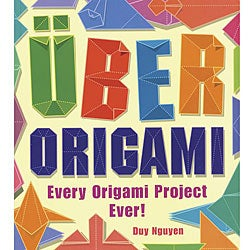 Sterling Publishing Uber Origami: Every Origami Project Ever! by Duy Nguyen