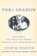 FDR's Shadow: Louis Howe, The Force That Shaped Franklin and Eleanor Roosevelt (Paperback)