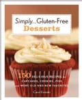 Simply... Gluten-Free Desserts: 150 Delicious Recipes for Cupcakes, Cookies, Pies, and More Old and New Favorites (Hardcover)