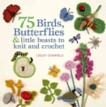 75 Birds, Butterflies & Little Beasts to Knit and Crochet (Paperback)