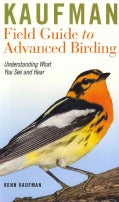 Kaufman Field Guide to Advanced Birding: Understanding What You See and Hear (Paperback)