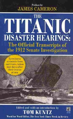 The Titanic Disaster Hearings: The Official Transcripts of the 1912 Senate Investigation (Paperback)