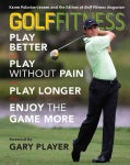 Golf Fitness: Play Better, Play without Pain, Play Longer, and Enjoy the Game More (Paperback)