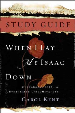 When I Lay My Isaac Down: Unshakable Faith in Unthinkable Circumstances (Paperback)