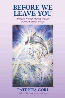 Before We Leave You: Messages from the Great Whales and the Dolphin Beings (Paperback)