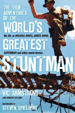 The True Adventures of the World's Greatest Stuntman: My Life As Indiana Jones, James Bond, Superman and Other Mo... (Hardcover)