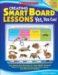 Creating Smart Board Lessons: Yes, You Can!: Easy Step-by-step Directions for Using SMART Notebook Software to Develop Powerf...