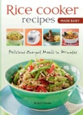 Rice Cooker Recipes Made Easy: Delicious One-Pot Meals in Minutes (Spiral bound)