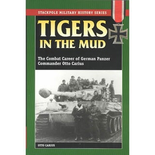 Tigers in the Mud: The Combat Career of German Panzer Commander Otto Carius (Paperback)