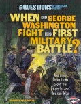 When Did George Washington Fight His First Military Battle?: And Other Questions About the French and Indian War (Hardcover)