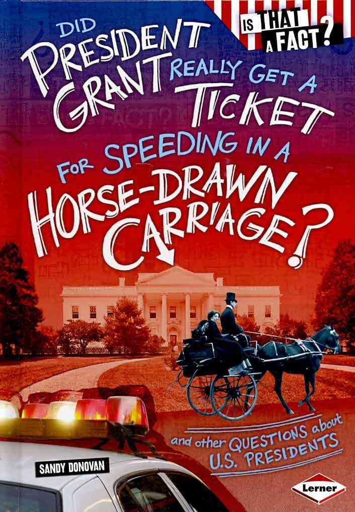 Did President Grant Really Get a Ticket for Speeding in a Horse-Drawn Carriage?: And Other Questions About U.S. P... (Hardcover)