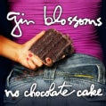 Gin Blossoms - No Chocolate Cake