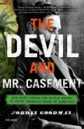 The Devil and Mr. Casement: One Man's Battle for Human Rights in South America's Heart of Darkness (Paperback)