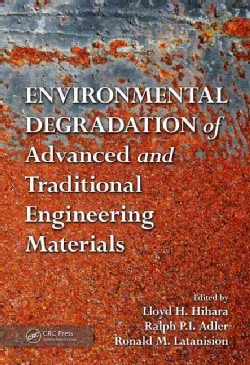 Environmental Degradation of Advanced and Traditional Engineering Materials (Hardcover)