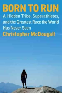 Born To Run: A Hidden Tribe, Superathletes, and the Greatest Race the World Has Never Seen (CD-Audio)