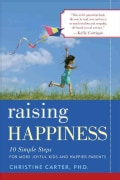 Raising Happiness: 10 Simple Steps for More Joyful Kids and Happier Parents (Paperback)