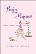 Bonjour, Happiness!: Secrets to Finding Your Joie de Vivre (Paperback)