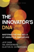 The Innovator's DNA: Mastering the Five Skills of Disruptive Innovators (Hardcover)