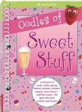 Oodles of Sweet Stuff: A Collection of Cards, Crafts, Games, Frames, Posters, Stickers, Recipes, Room Decor-and L... (Paperback)
