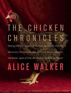 The Chicken Chronicles: Sitting With the Angels Who Have Returned With My Memories: Glorious, Rufus, Gertrude Ste... (Hardcover)