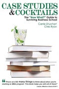 "Case Studies & Cocktails: The ""Now What?"" Guide to Surviving Business School (Paperback)"