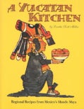 A Yucatan Kitchen: Regional Recipes from Mexico's Mundo Maya (Paperback)