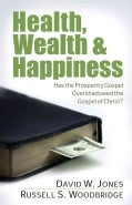 Health, Wealth & Happiness: Has the Prosperity Gospel Overshadowed the Gospel of Christ? (Paperback)