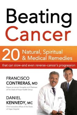 Beating Cancer: Twenty Natural, Spiritual, & Medical Remedies That Can Slow-and Even Reverse-Cancer's Progression (Paperback)