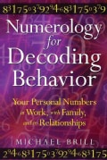 Numerology for Decoding Behavior: Your Personal Numbers at Work, With Family, and in Relationships (Paperback)