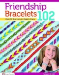 Friendship Bracelets 102: Friendship Know No Boundaries... over 50 Bracelets to Make and Share (Paperback)