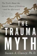 The Trauma Myth: The Truth About the Sexual Abuse of Children--and Its Aftermath (Paperback)