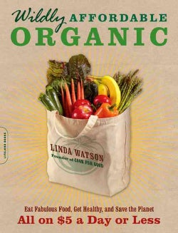 Wildly Affordable Organic: Eat Fabulous Food, Get Healthy, and Save the Planet-All on $5 a Day or Less (Paperback)