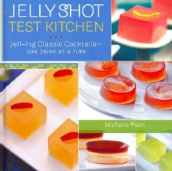 Jelly Shot Test Kitchen: Jell-ing Classic Cocktails-One Drink at a Time (Hardcover)