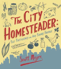 The City Homesteader: Self-sufficiency on Any Square Footage (Paperback)