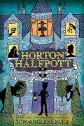 Horton Halfpott: Or, the Fiendish Mystery of Smugwick Manor; Or, the Loosening of M'lady Luggertuck's Corset (Hardcover)