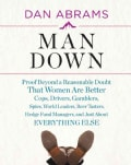 Man Down: Proof Beyond a Reasonable Doubt That Women Are Better Cops, Drivers, Gamblers, Spies, World Leaders, Be... (Hardcover)