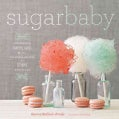 Sugar Baby: Confections, Candies, Cakes & Other Delicious Recipes for Cooking With Sugar (Hardcover)