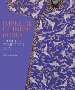 Imperial Chinese Robes: From the Forbidden City (Hardcover)