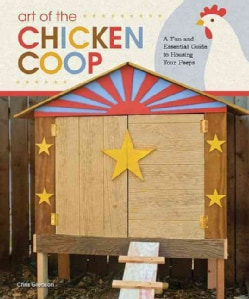 Art of the Chicken Coop: A Fun and Essential Guide to Housing Your Peeps (Paperback)