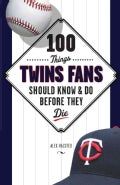 100 Things Twins Fans Should Know & Do Before They Die (Paperback)