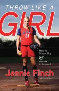 Throw Like a Girl: How to Dream Big and Believe in Yourself (Paperback)
