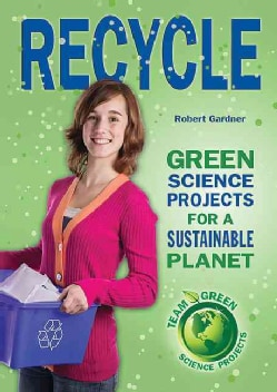 Recycle: Green Science Projects for a Sustainable Planet (Hardcover)