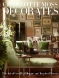 Charlotte Moss Decorates: The Art of Creating Elegant and Inspired Rooms (Hardcover)