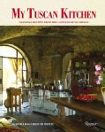 My Tuscan Kitchen: Seasonal Recipes from the Castello Di Vicarello (Hardcover)
