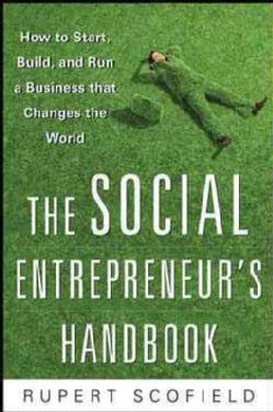 The Social Entrepreneur's Handbook: How to Start, Build, and Run a Business That Improves the World (Hardcover)