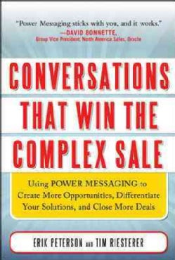 Conversations That Win The Complex Sale: Using POWER MESSAGING to Create More Opportunities, Differentiate Your S... (Hardcover)