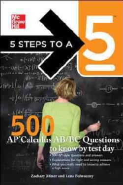 5 Steps to a 5 500 AP Calculus AB/BC Questions to Know by Test Day (Paperback)