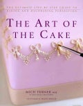The Art of the Cake: The Ultimate Step-By-Step Guide to Baking and Decorating Perfection (Hardcover)