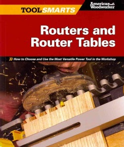 Routers and Router Tables: How to Choose and Use the Most Versatile Power Tool in the Workshop (Paperback)