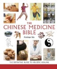 The Chinese Medicine Bible: The Definitive Guide to Holistic Healing (Paperback)